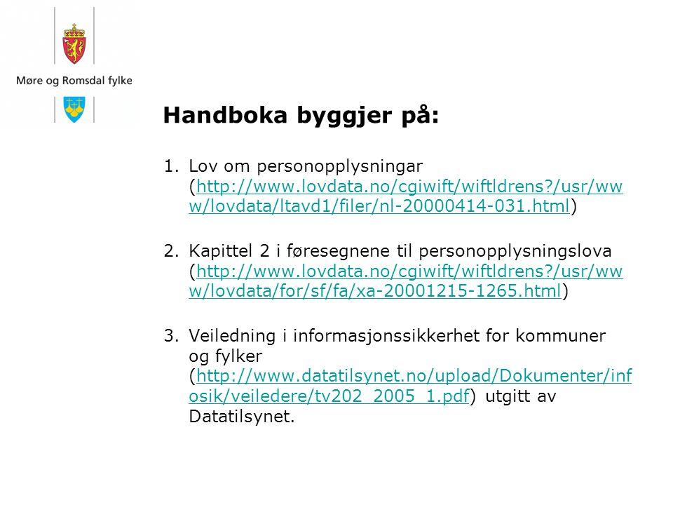 Handboka byggjer på: 1.Lov om personopplysningar (http://www.lovdata.no/cgiwift/wiftldrens?/usr/ww w/lovdata/ltavd1/filer/nl-20000414-031.html)http://