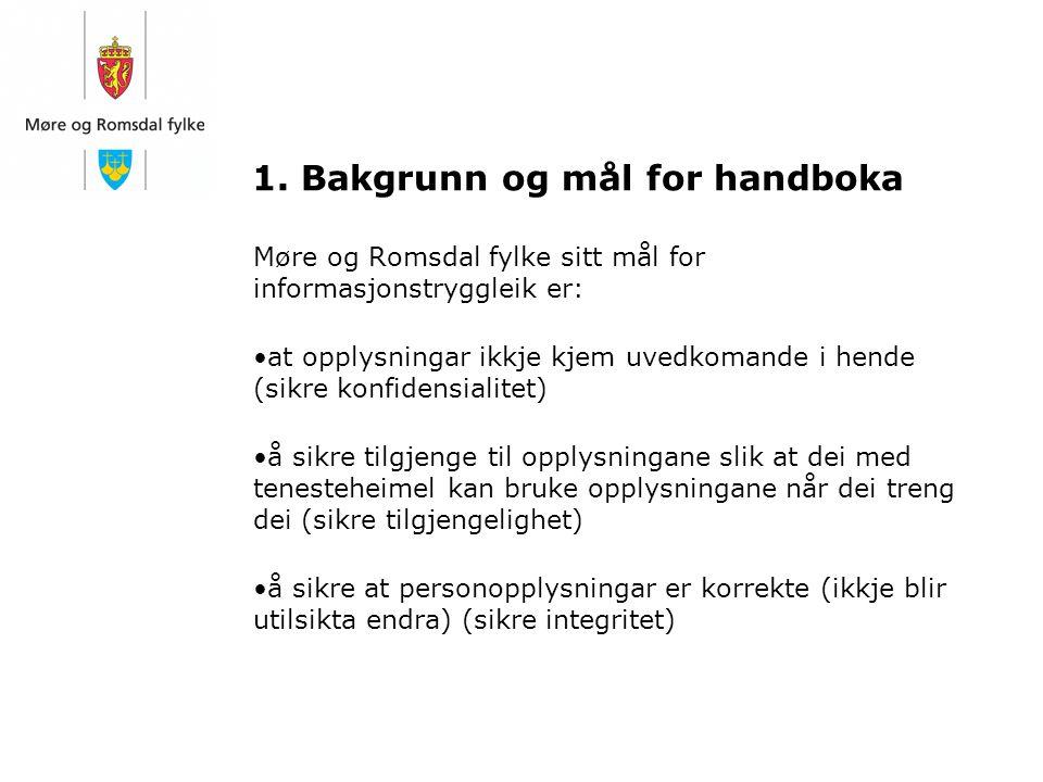 1. Bakgrunn og mål for handboka Møre og Romsdal fylke sitt mål for informasjonstryggleik er: at opplysningar ikkje kjem uvedkomande i hende (sikre kon