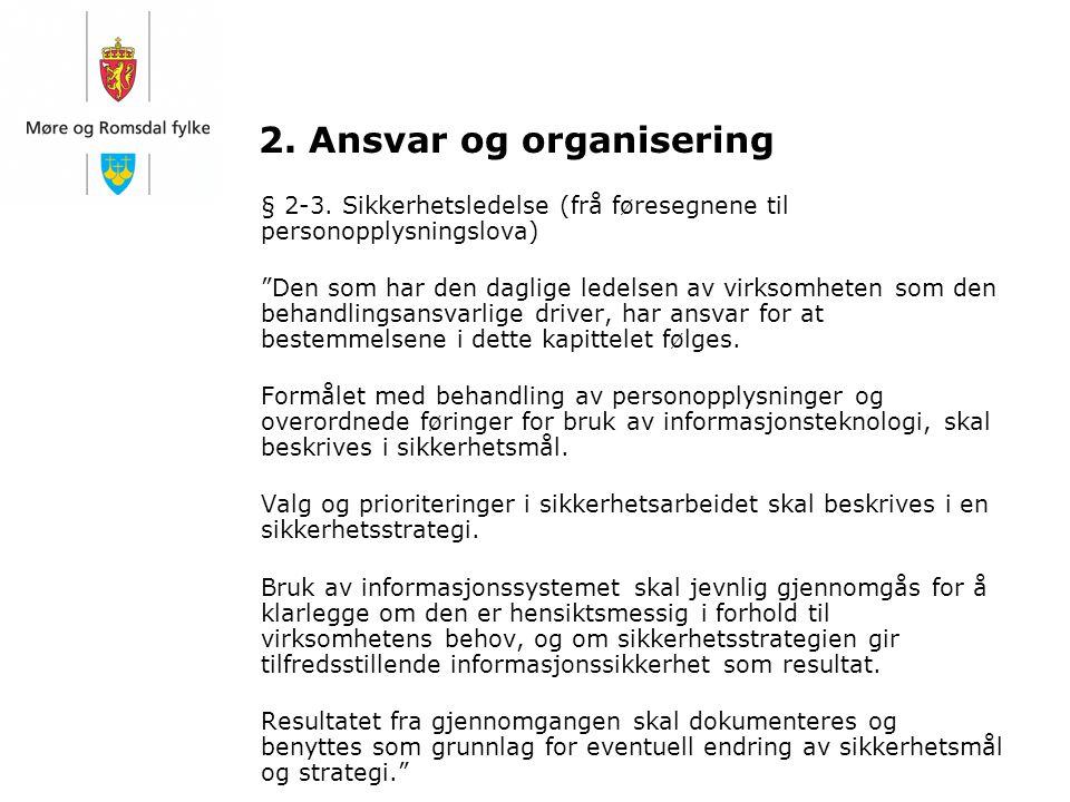 """2. Ansvar og organisering § 2-3. Sikkerhetsledelse (frå føresegnene til personopplysningslova) """"Den som har den daglige ledelsen av virksomheten som d"""