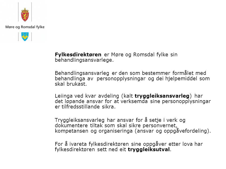 Fylkesdirektøren er Møre og Romsdal fylke sin behandlingsansvarlege. Behandlingsansvarleg er den som bestemmer formålet med behandlinga av personopply