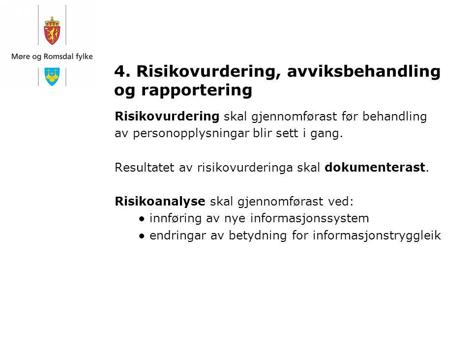 4. Risikovurdering, avviksbehandling og rapportering Risikovurdering skal gjennomførast før behandling av personopplysningar blir sett i gang. Resulta