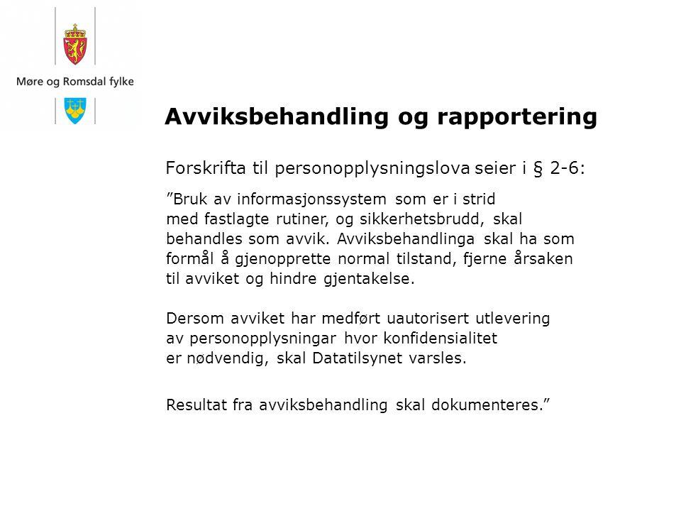 """Avviksbehandling og rapportering Forskrifta til personopplysningslova seier i § 2-6: """"Bruk av informasjonssystem som er i strid med fastlagte rutiner,"""