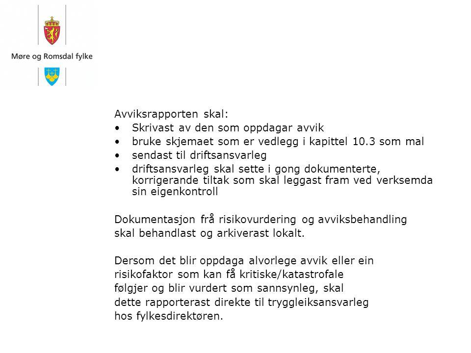 Avviksrapporten skal: Skrivast av den som oppdagar avvik bruke skjemaet som er vedlegg i kapittel 10.3 som mal sendast til driftsansvarleg driftsansva