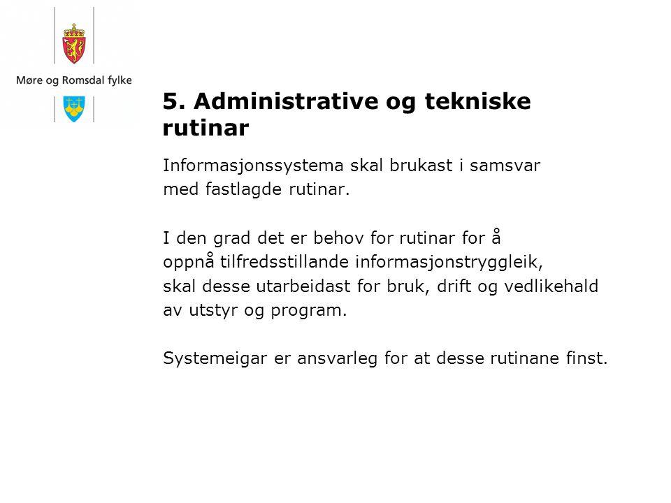 5. Administrative og tekniske rutinar Informasjonssystema skal brukast i samsvar med fastlagde rutinar. I den grad det er behov for rutinar for å oppn