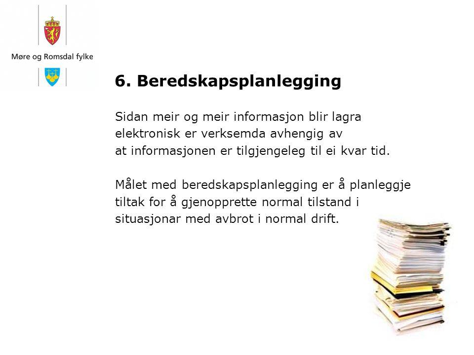 6. Beredskapsplanlegging Sidan meir og meir informasjon blir lagra elektronisk er verksemda avhengig av at informasjonen er tilgjengeleg til ei kvar t