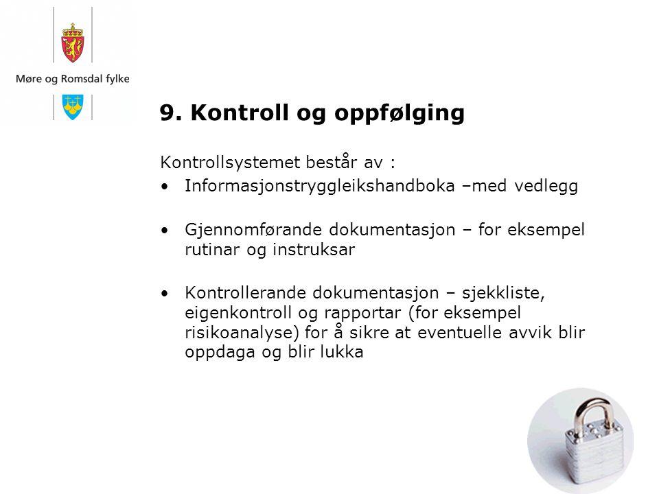 9. Kontroll og oppfølging Kontrollsystemet består av : Informasjonstryggleikshandboka –med vedlegg Gjennomførande dokumentasjon – for eksempel rutinar