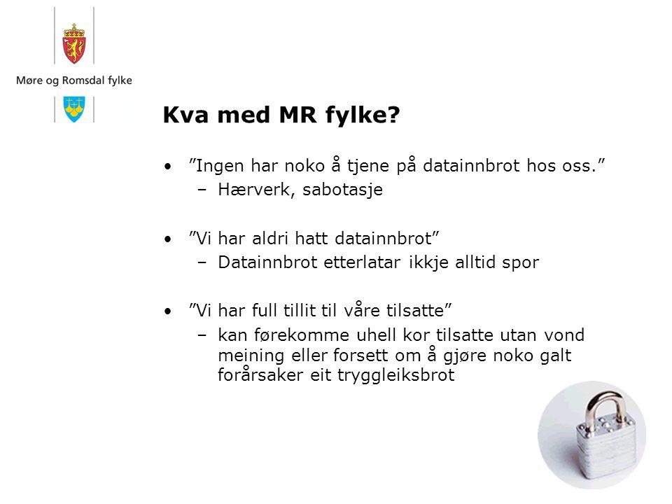 """Kva med MR fylke? """"Ingen har noko å tjene på datainnbrot hos oss."""" –Hærverk, sabotasje """"Vi har aldri hatt datainnbrot"""" –Datainnbrot etterlatar ikkje a"""