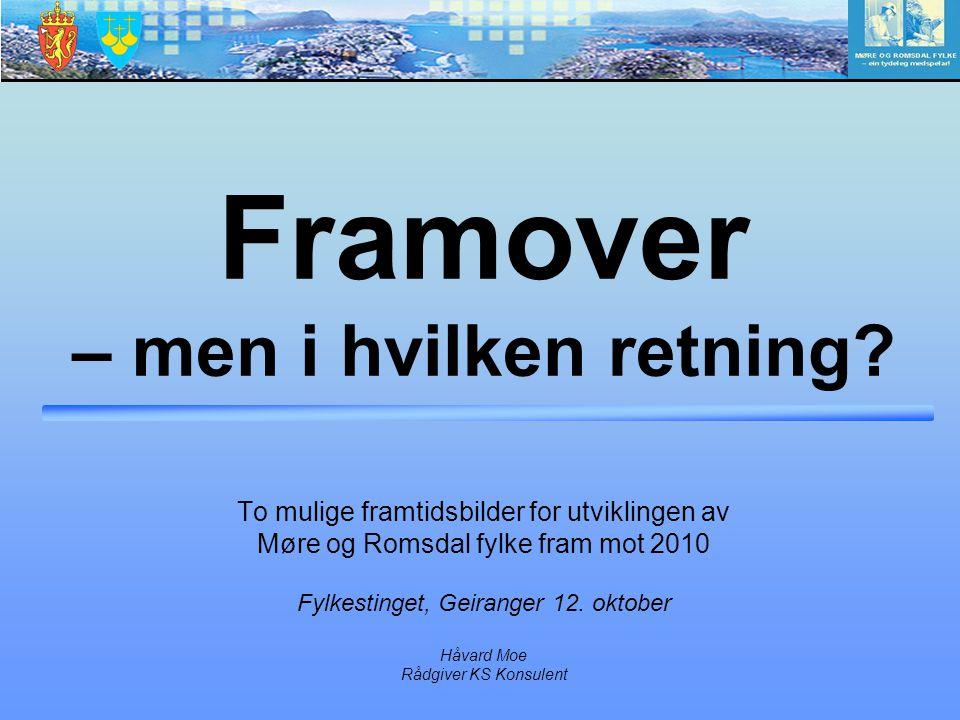 Framover – men i hvilken retning? To mulige framtidsbilder for utviklingen av Møre og Romsdal fylke fram mot 2010 Fylkestinget, Geiranger 12. oktober