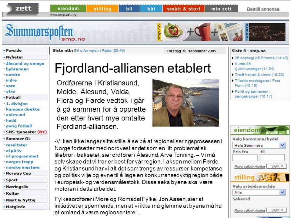 Torsdag 30. september 2005 Fjordland-alliansen etablert Ordførerne i Kristiansund, Molde, Ålesund, Volda, Flora og Førde vedtok i går å gå sammen for