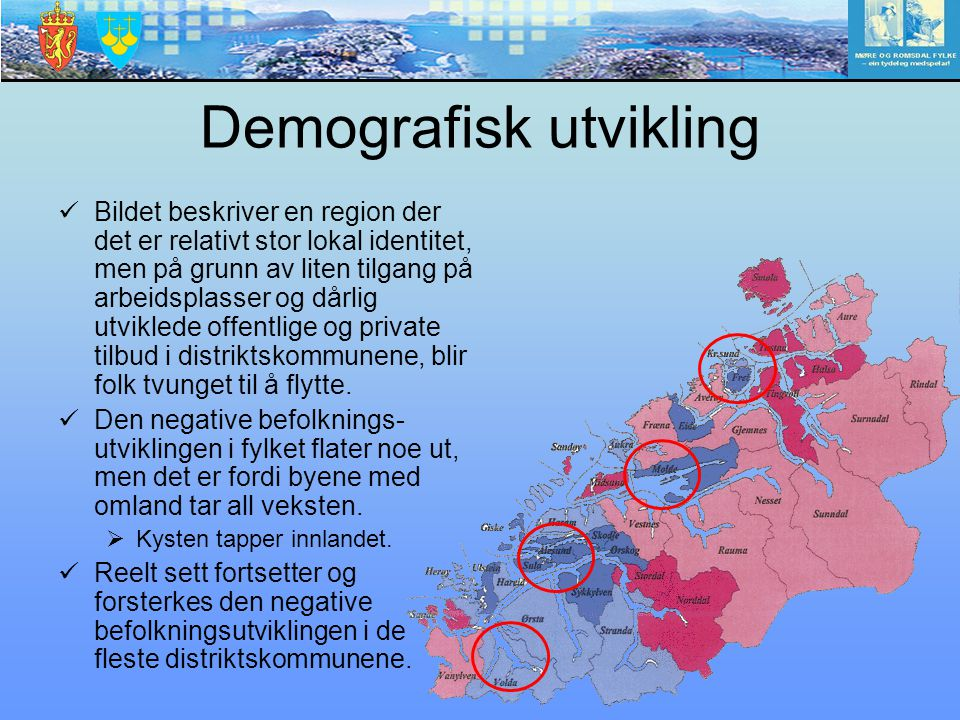 Demografisk utvikling Bildet beskriver en region der det er relativt stor lokal identitet, men på grunn av liten tilgang på arbeidsplasser og dårlig u