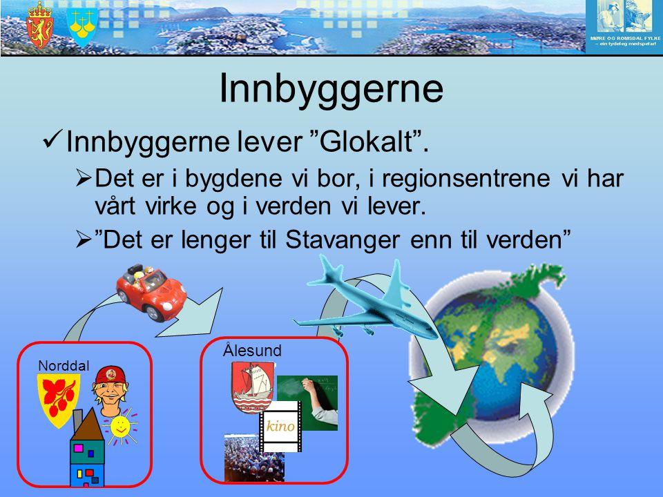"""Innbyggerne lever """"Glokalt"""".  Det er i bygdene vi bor, i regionsentrene vi har vårt virke og i verden vi lever.  """"Det er lenger til Stavanger enn ti"""