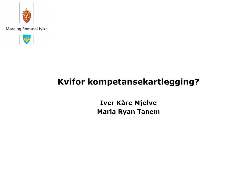 Kvifor kompetansekartlegging? Iver Kåre Mjelve Maria Ryan Tanem