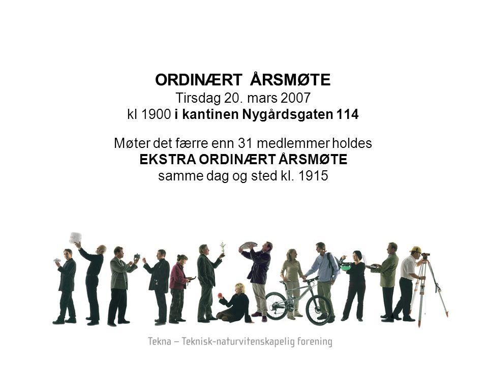 ORDINÆRT ÅRSMØTE Tirsdag 20. mars 2007 kl 1900 i kantinen Nygårdsgaten 114 Møter det færre enn 31 medlemmer holdes EKSTRA ORDINÆRT ÅRSMØTE samme dag o