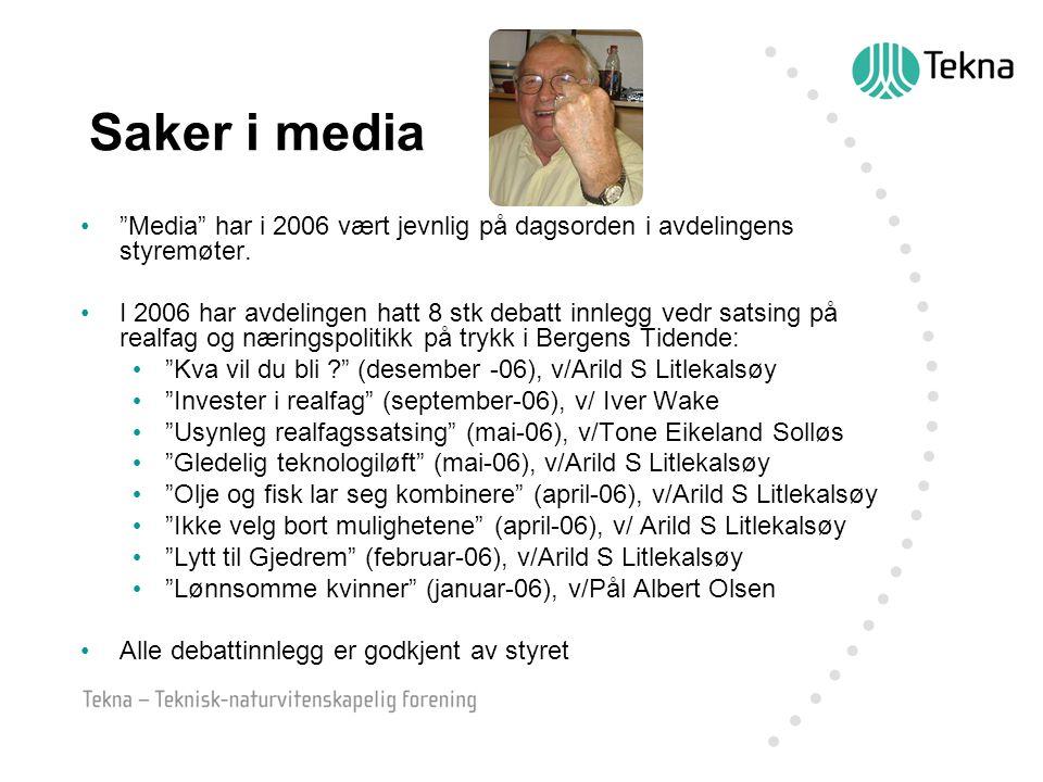 """Saker i media """"Media"""" har i 2006 vært jevnlig på dagsorden i avdelingens styremøter. I 2006 har avdelingen hatt 8 stk debatt innlegg vedr satsing på r"""
