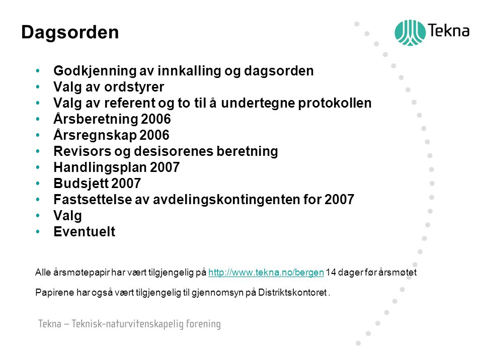Godkjenning av innkalling og dagsorden Valg av ordstyrer Valg av referent og to til å undertegne protokollen Årsberetning 2006 Årsregnskap 2006 Reviso