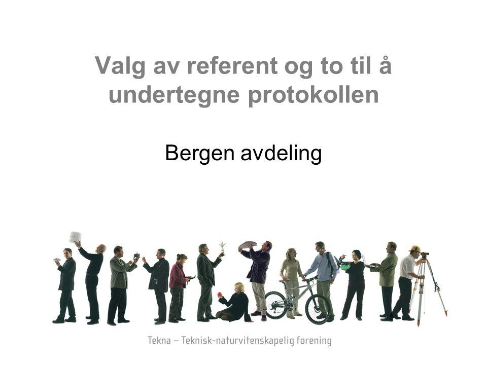 Valg av referent og to til å undertegne protokollen Bergen avdeling