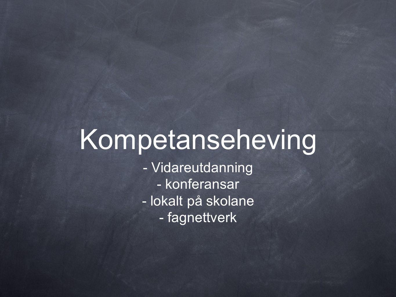 Kompetanseheving - Vidareutdanning - konferansar - lokalt på skolane - fagnettverk