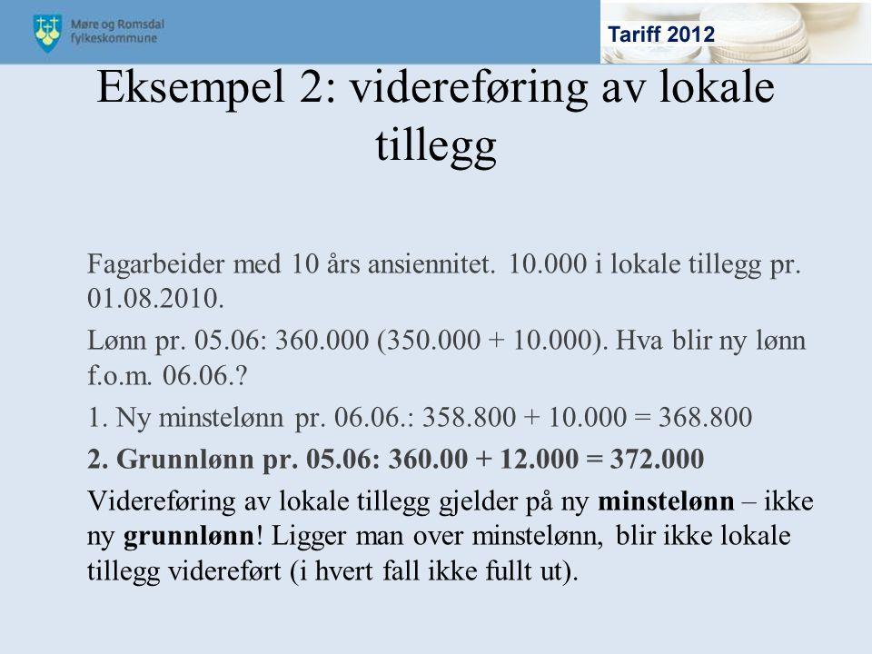 Eksempel 2: videreføring av lokale tillegg Fagarbeider med 10 års ansiennitet. 10.000 i lokale tillegg pr. 01.08.2010. Lønn pr. 05.06: 360.000 (350.00