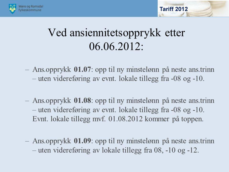 Ved ansiennitetsopprykk etter 06.06.2012: –Ans.opprykk 01.07: opp til ny minstelønn på neste ans.trinn – uten videreføring av evnt. lokale tillegg fra