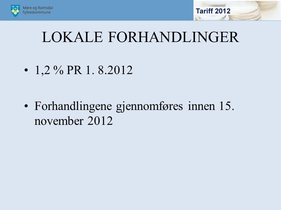 LOKALE FORHANDLINGER 1,2 % PR 1. 8.2012 Forhandlingene gjennomføres innen 15. november 2012