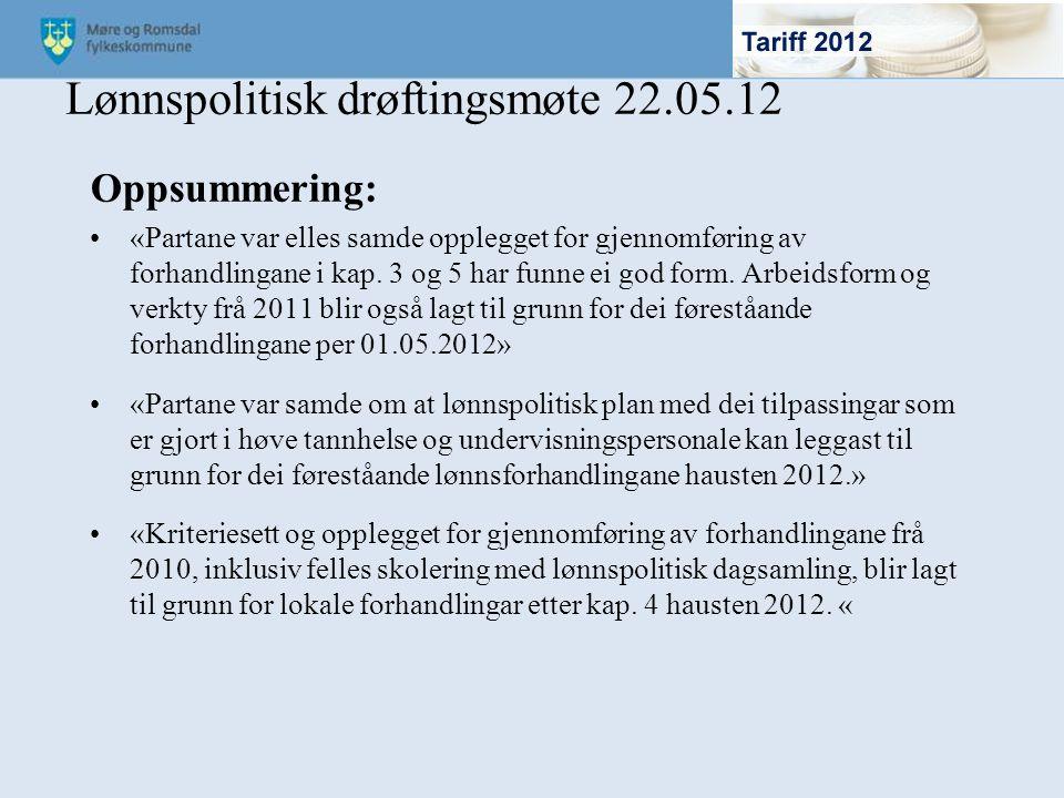 Lønnspolitisk drøftingsmøte 22.05.12 Oppsummering: «Partane var elles samde opplegget for gjennomføring av forhandlingane i kap. 3 og 5 har funne ei g