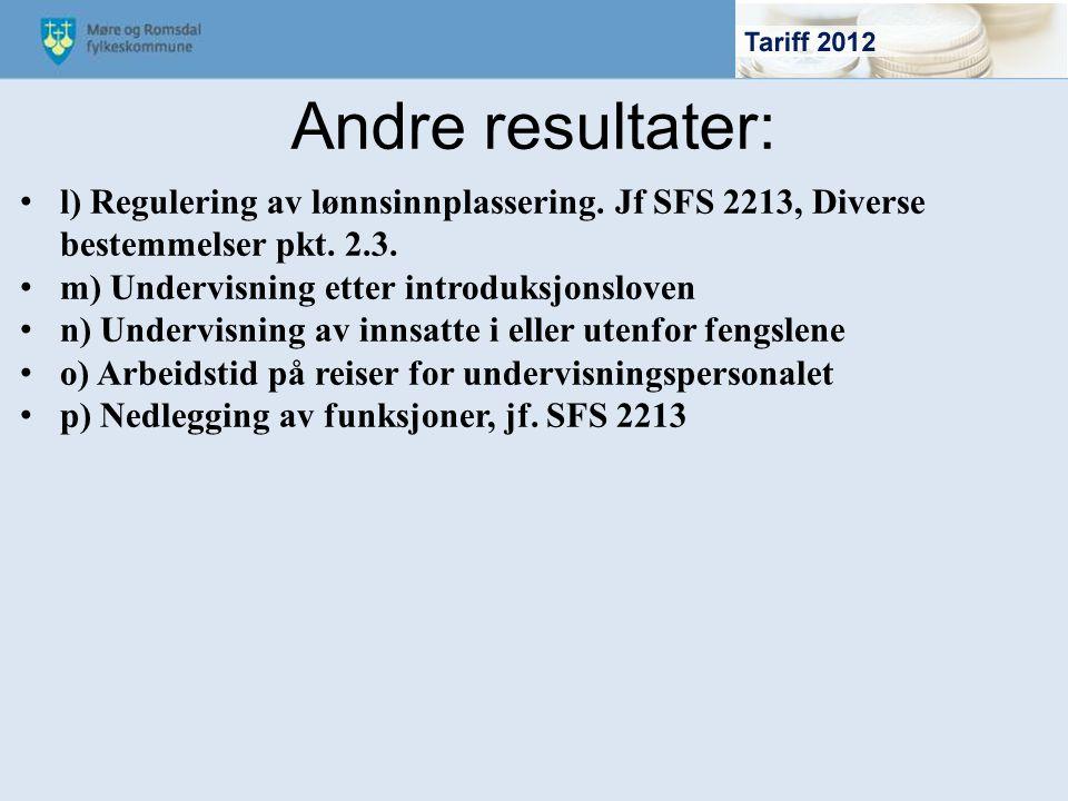 l) Regulering av lønnsinnplassering. Jf SFS 2213, Diverse bestemmelser pkt. 2.3. m) Undervisning etter introduksjonsloven n) Undervisning av innsatte