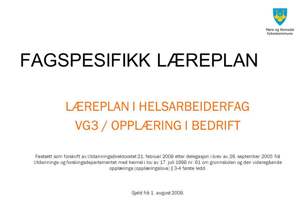 FAGSPESIFIKK LÆREPLAN LÆREPLAN I HELSARBEIDERFAG VG3 / OPPLÆRING I BEDRIFT Fastsett som forskrift av Utdanningsdirektoratet 21.
