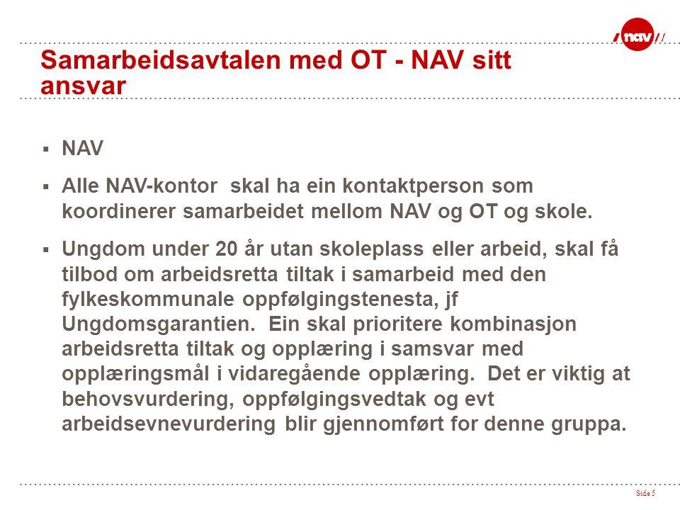 Side 5 Samarbeidsavtalen med OT - NAV sitt ansvar  NAV  Alle NAV-kontor skal ha ein kontaktperson som koordinerer samarbeidet mellom NAV og OT og sk