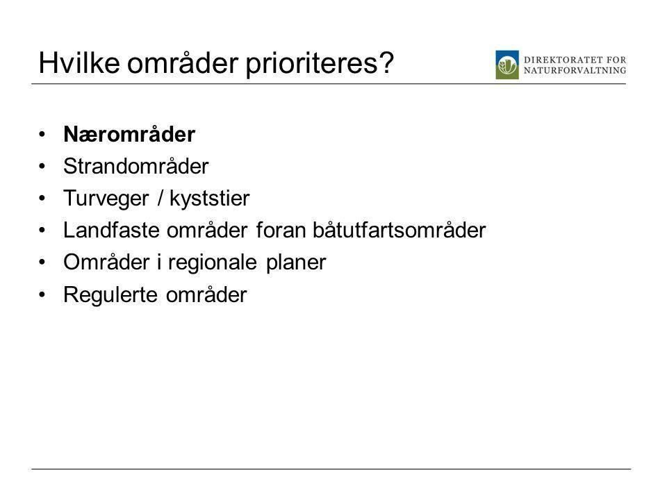 Hvilke områder prioriteres? Nærområder Strandområder Turveger / kyststier Landfaste områder foran båtutfartsområder Områder i regionale planer Reguler