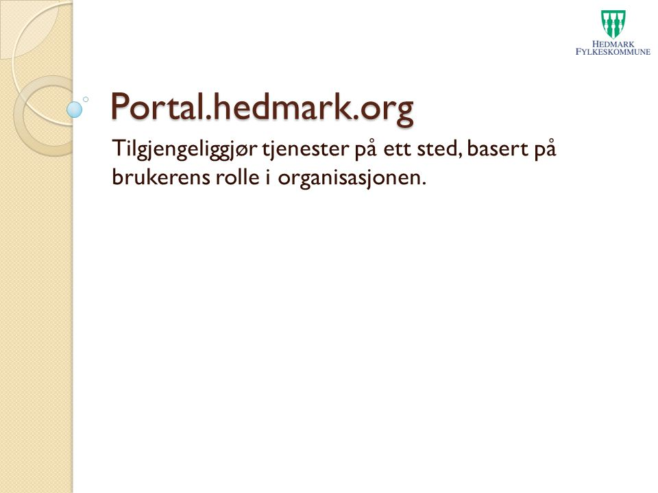 Portal.hedmark.org Tilgjengeliggjør tjenester på ett sted, basert på brukerens rolle i organisasjonen.