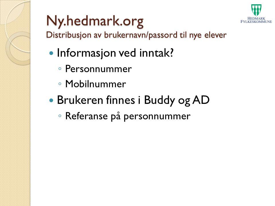Ny.hedmark.org Distribusjon av brukernavn/passord til nye elever Informasjon ved inntak? ◦ Personnummer ◦ Mobilnummer Brukeren finnes i Buddy og AD ◦