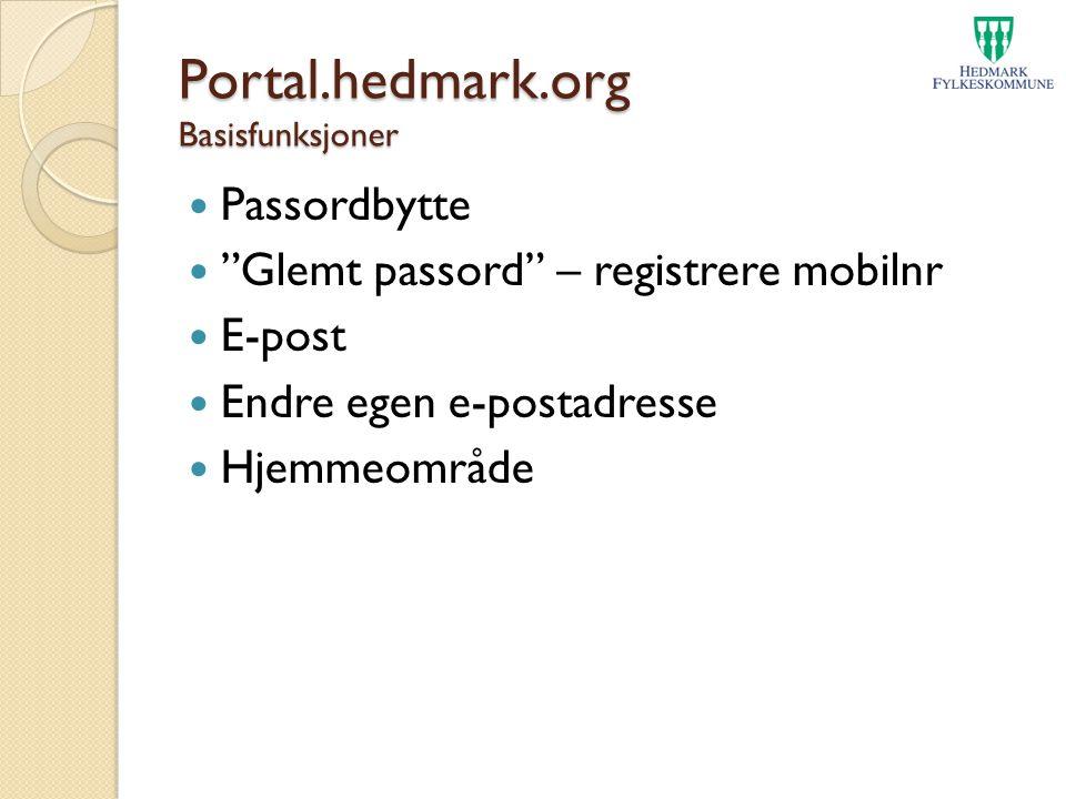 """Portal.hedmark.org Basisfunksjoner Passordbytte """"Glemt passord"""" – registrere mobilnr E-post Endre egen e-postadresse Hjemmeområde"""