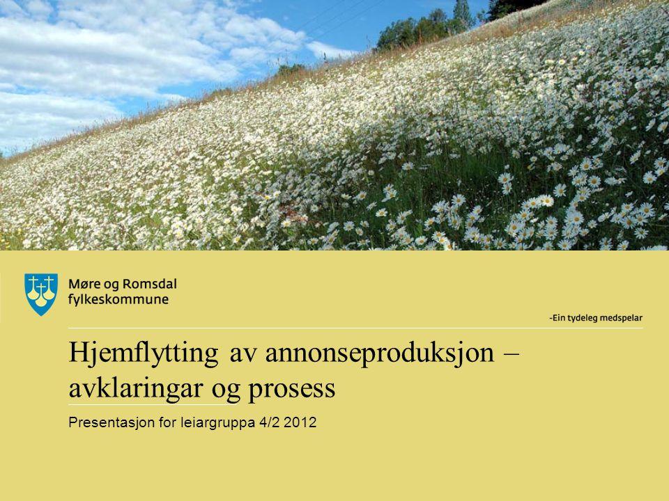 Hjemflytting av annonseproduksjon – avklaringar og prosess Presentasjon for leiargruppa 4/2 2012