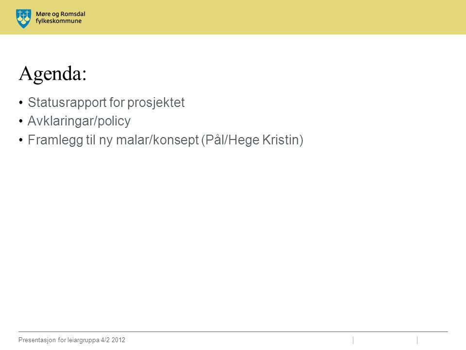 Agenda: Statusrapport for prosjektet Avklaringar/policy Framlegg til ny malar/konsept (Pål/Hege Kristin)