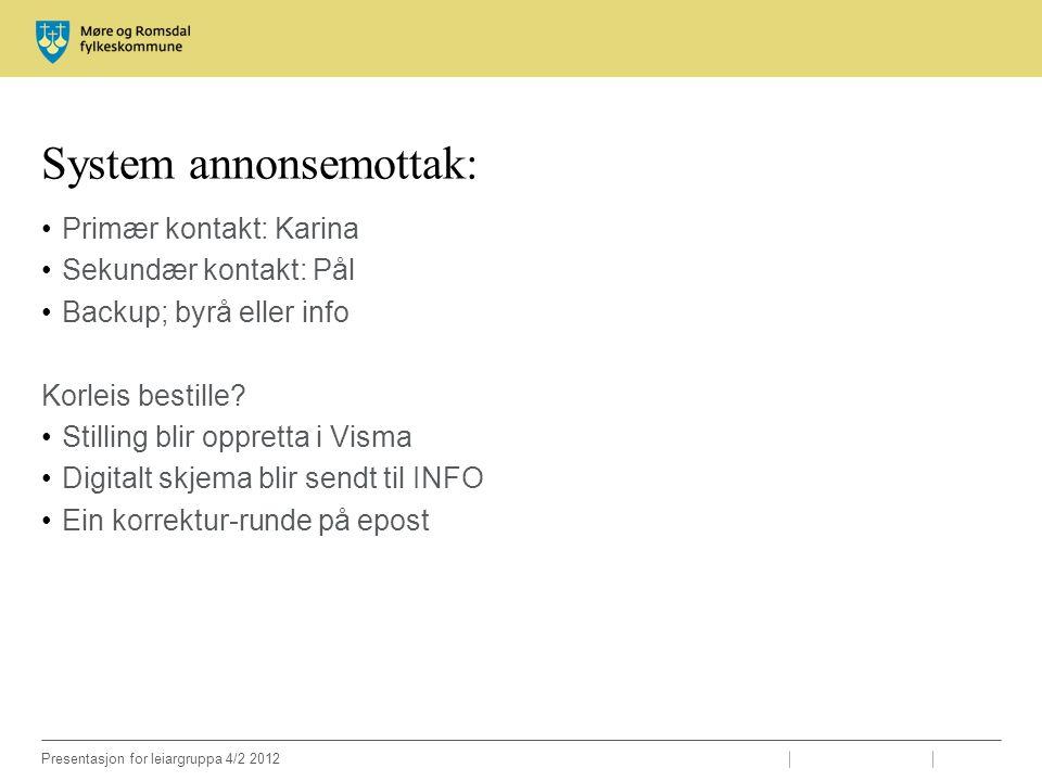 Presentasjon for leiargruppa 4/2 2012 System annonsemottak: Primær kontakt: Karina Sekundær kontakt: Pål Backup; byrå eller info Korleis bestille? Sti