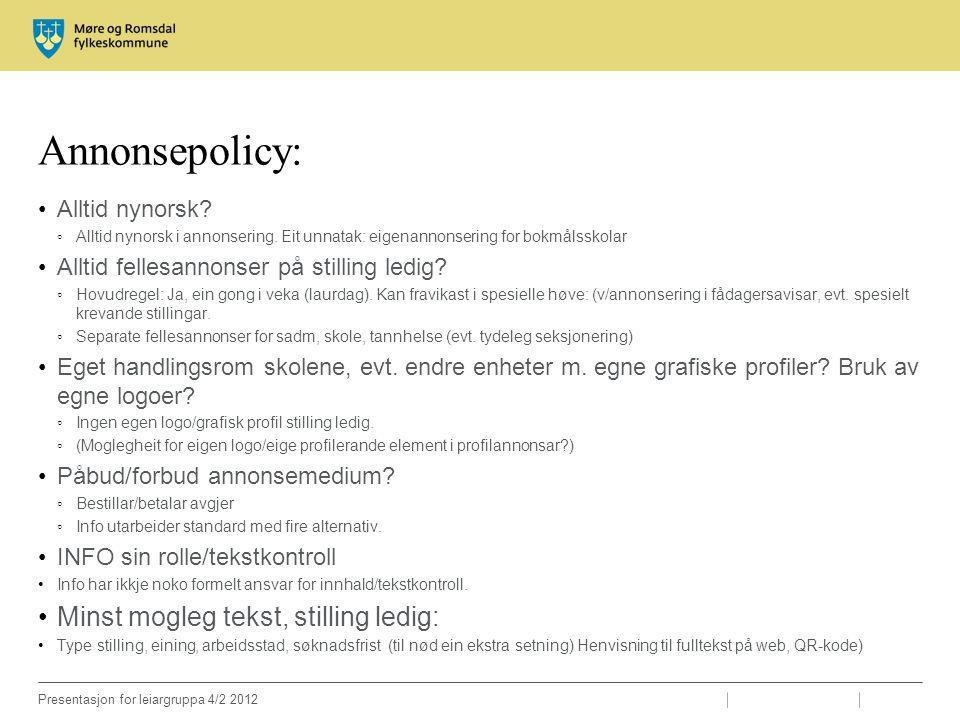 Presentasjon for leiargruppa 4/2 2012 Annonsepolicy: Alltid nynorsk? ◦Alltid nynorsk i annonsering. Eit unnatak: eigenannonsering for bokmålsskolar Al