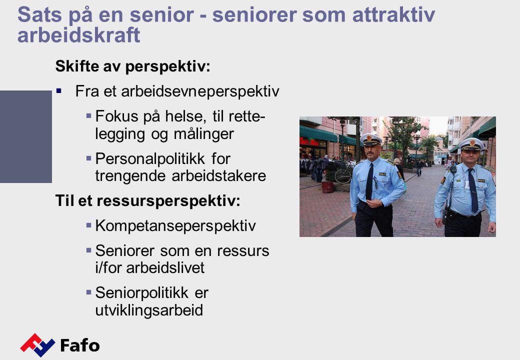 Sats på en senior - seniorer som attraktiv arbeidskraft Skifte av perspektiv:  Fra et arbeidsevneperspektiv  Fokus på helse, til rette- legging og målinger  Personalpolitikk for trengende arbeidstakere Til et ressursperspektiv:  Kompetanseperspektiv  Seniorer som en ressurs i/for arbeidslivet  Seniorpolitikk er utviklingsarbeid