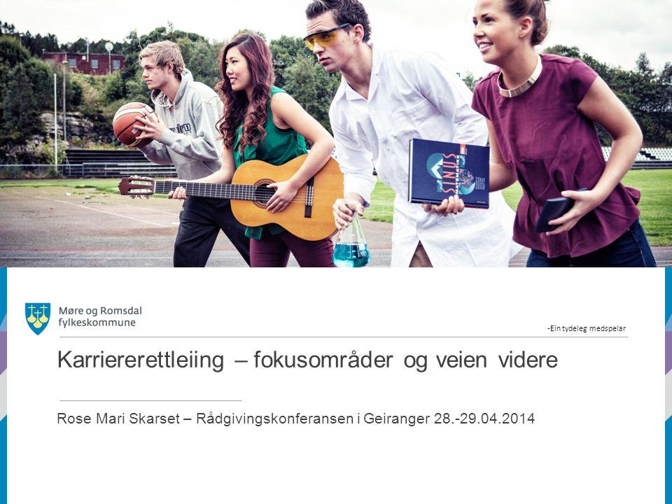 -Ein tydeleg medspelar Karriererettleiing – fokusområder og veien videre Rose Mari Skarset – Rådgivingskonferansen i Geiranger 28.-29.04.2014