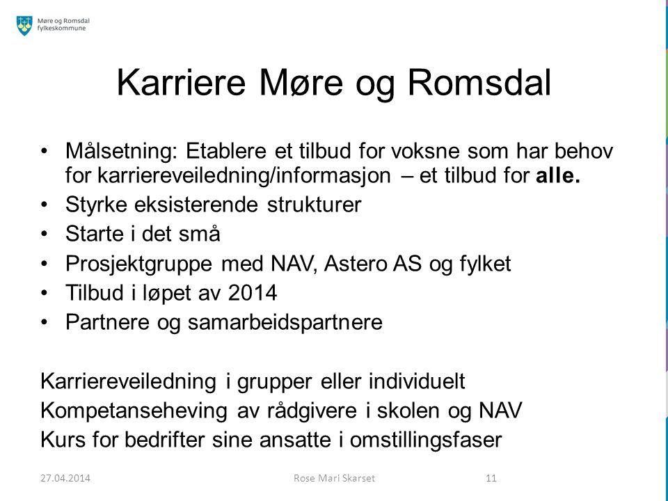 Karriere Møre og Romsdal Målsetning: Etablere et tilbud for voksne som har behov for karriereveiledning/informasjon – et tilbud for alle. Styrke eksis