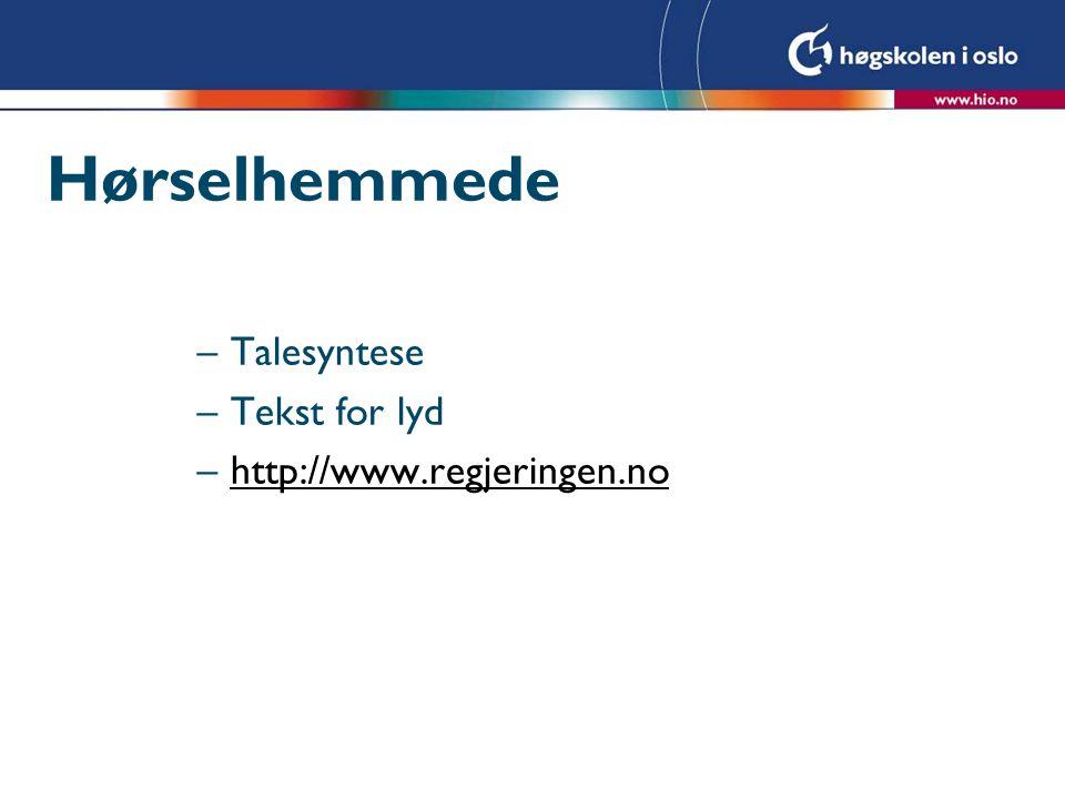 Hørselhemmede –Talesyntese –Tekst for lyd –http://www.regjeringen.nohttp://www.regjeringen.no