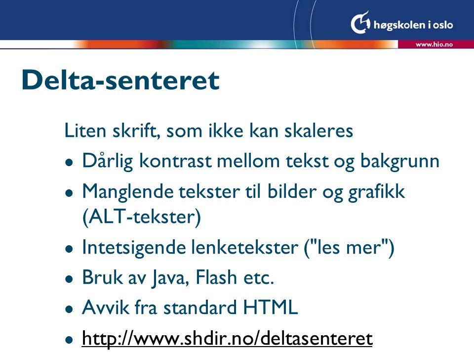 Delta-senteret Liten skrift, som ikke kan skaleres l Dårlig kontrast mellom tekst og bakgrunn l Manglende tekster til bilder og grafikk (ALT-tekster) l Intetsigende lenketekster ( les mer ) l Bruk av Java, Flash etc.
