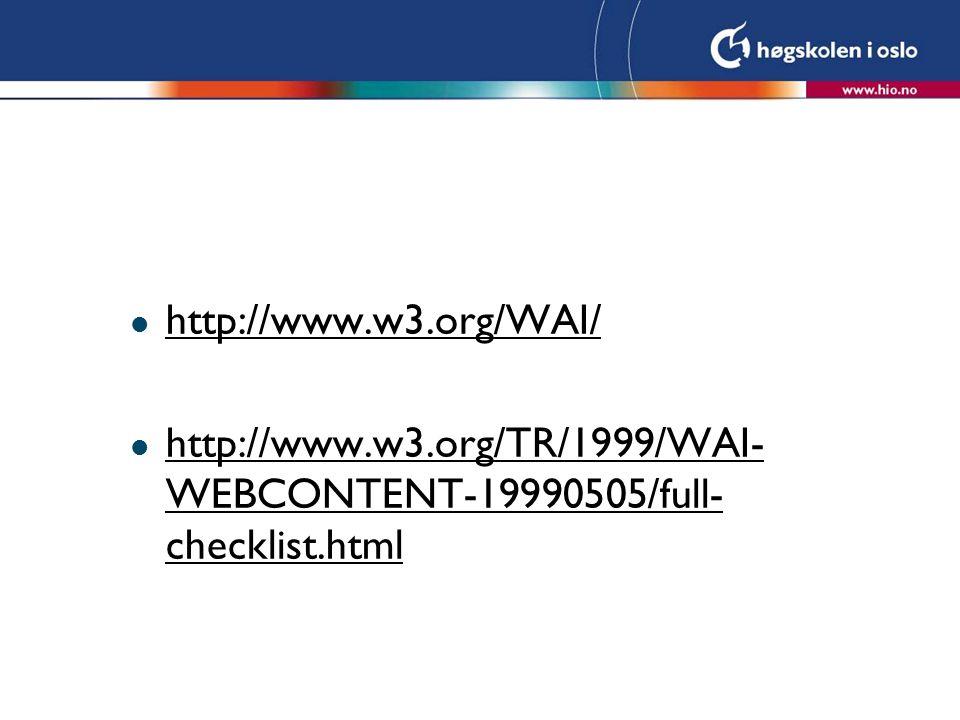 l http://www.w3.org/WAI/ http://www.w3.org/WAI/ l http://www.w3.org/TR/1999/WAI- WEBCONTENT-19990505/full- checklist.html http://www.w3.org/TR/1999/WAI- WEBCONTENT-19990505/full- checklist.html