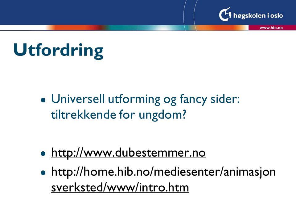 Utfordring l Universell utforming og fancy sider: tiltrekkende for ungdom? l http://www.dubestemmer.no http://www.dubestemmer.no l http://home.hib.no/