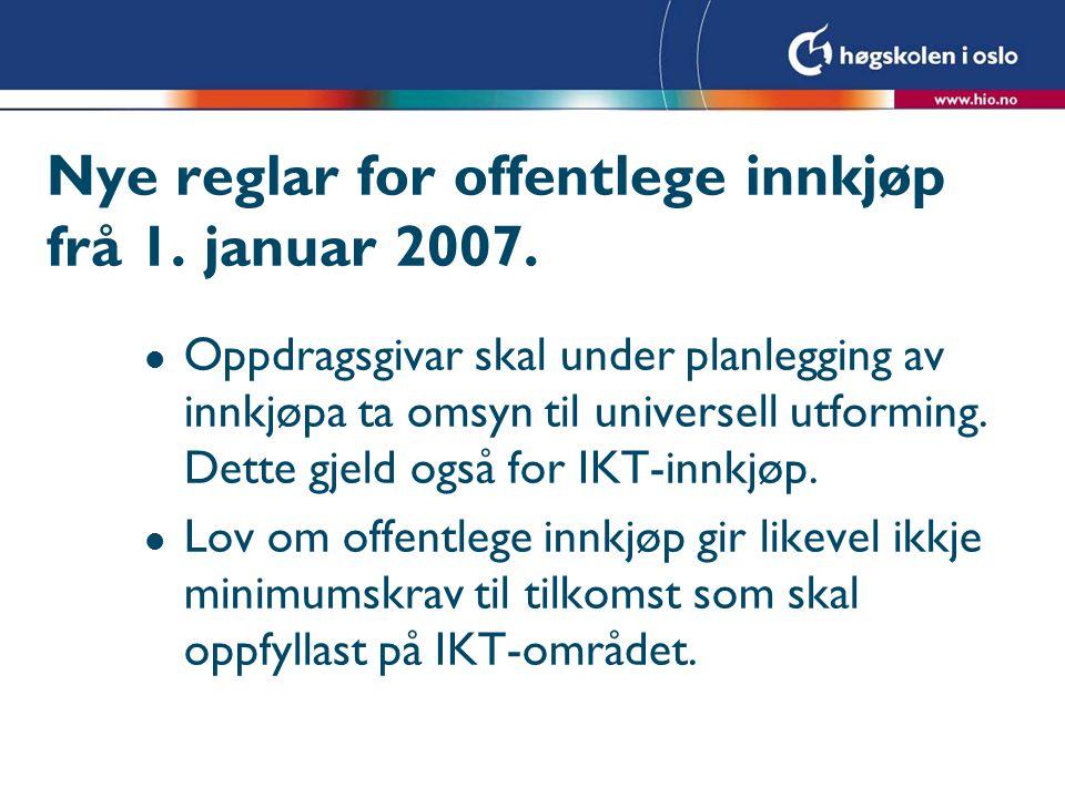 Nye reglar for offentlege innkjøp frå 1. januar 2007. l Oppdragsgivar skal under planlegging av innkjøpa ta omsyn til universell utforming. Dette gjel