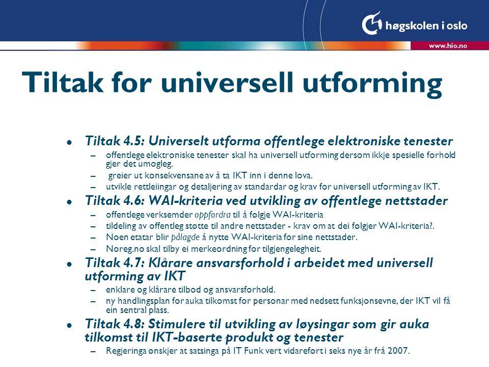 Tiltak for universell utforming l Tiltak 4.5: Universelt utforma offentlege elektroniske tenester –offentlege elektroniske tenester skal ha universell utforming dersom ikkje spesielle forhold gjer det umogleg.