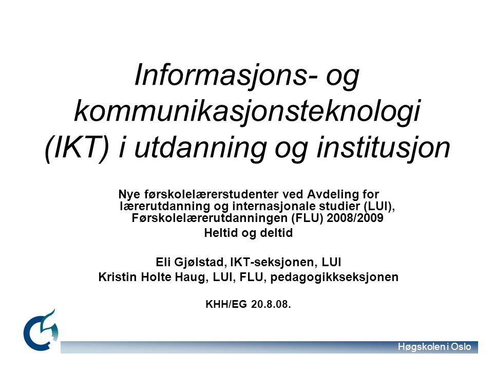 Høgskolen i Oslo Informasjons- og kommunikasjonsteknologi (IKT) i utdanning og institusjon Nye førskolelærerstudenter ved Avdeling for lærerutdanning