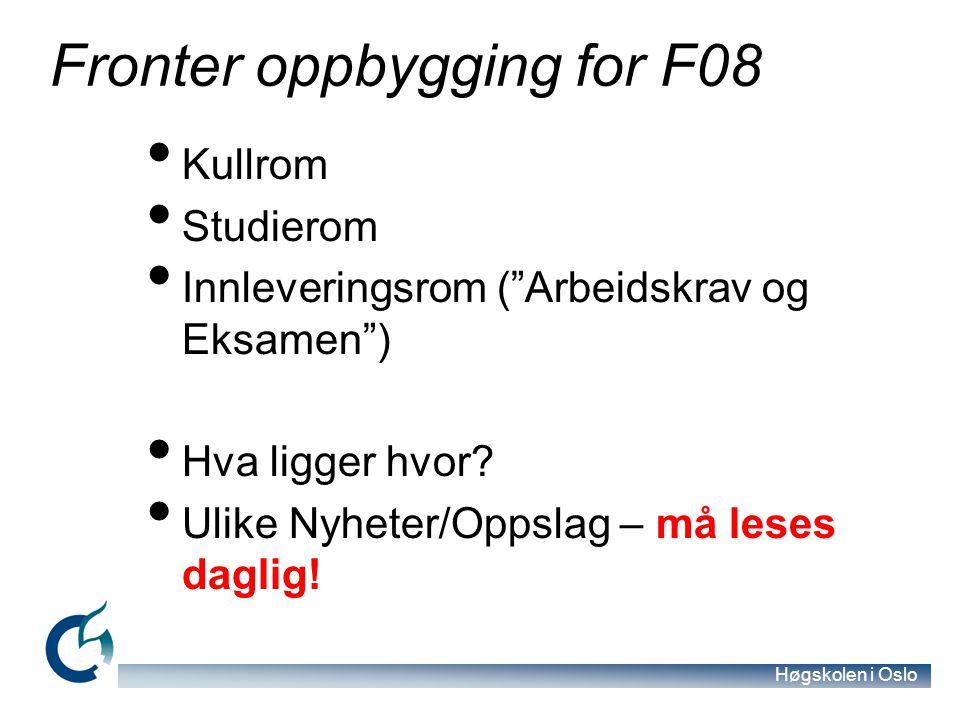 """Høgskolen i Oslo Fronter oppbygging for F08 Kullrom Studierom Innleveringsrom (""""Arbeidskrav og Eksamen"""") Hva ligger hvor? Ulike Nyheter/Oppslag – må l"""