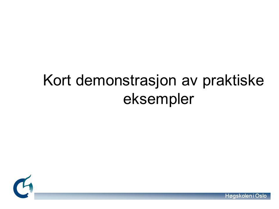 Høgskolen i Oslo Kort demonstrasjon av praktiske eksempler