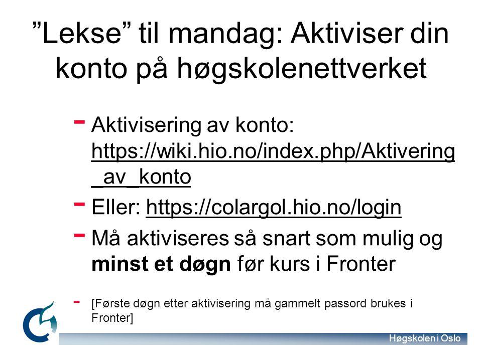 """Høgskolen i Oslo """"Lekse"""" til mandag: Aktiviser din konto på høgskolenettverket - Aktivisering av konto: https://wiki.hio.no/index.php/Aktivering _av_k"""