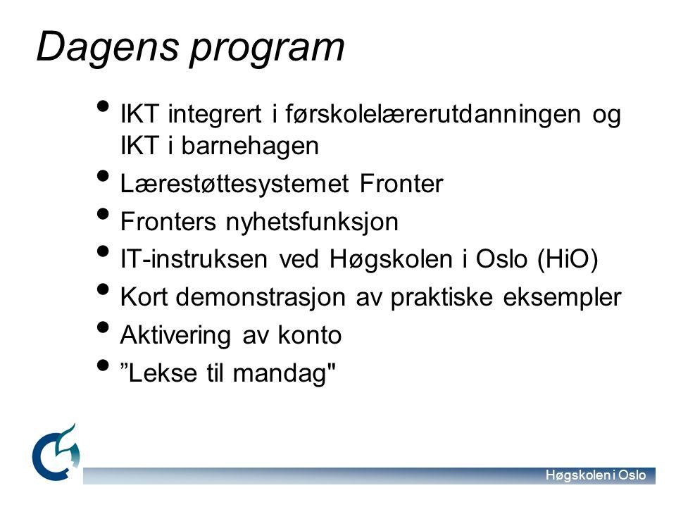 Høgskolen i Oslo Dagens program IKT integrert i førskolelærerutdanningen og IKT i barnehagen Lærestøttesystemet Fronter Fronters nyhetsfunksjon IT-ins